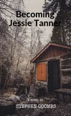 Becoming Jessie Tanner eBook by Stephen Coombs
