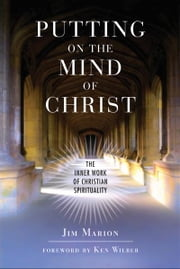 Putting on the Mind of Christ: The Inner Work of Christian Spirituality - The Inner Work of Christian Spirituality ebook by James Marion