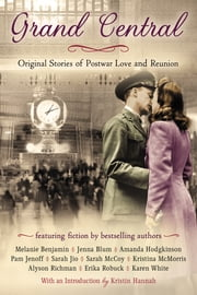 Grand Central - Original Stories of Postwar Love and Reunion ebook by Karen White,Pam Jenoff,Sarah Jio,Melanie Benjamin,Kristina Mcmorris