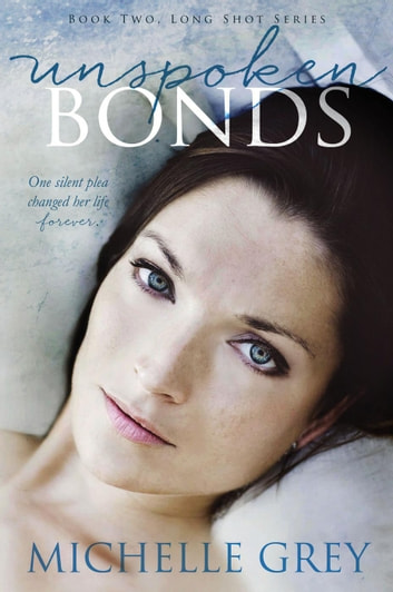 Unspoken Bonds - Long Shot Series, #2 ebook by Michelle Grey