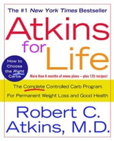 Atkins for Life - The Complete Controlled Carb Program for Permanent Weight Loss and Good Health ebook by Robert C. Atkins