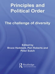 Principles and Political Order - The Challenge of Diversity ebook by Bruce Haddock,Peri Roberts,Peter Sutch