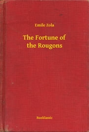 The Fortune of the Rougons ebook by Emile Zola