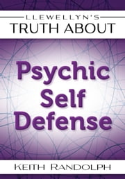 Llewellyn's Truth About Psychic Self-Defense ebook by Keith Randolph