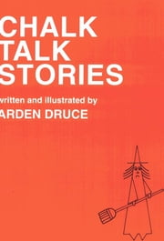 Chalk Talk Stories ebook by Arden Druce