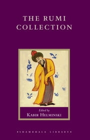 The Rumi Collection: An Anthology of Translations of Mevlana Jalaluddin Rumi ebook by Andrew Harvey,Mevlana Jalaluddin Rumi,Kabir Helminski