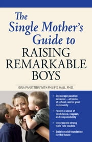 The Single Mother's Guide to Raising Remarkable Boys ebook by Panettieri, Gina