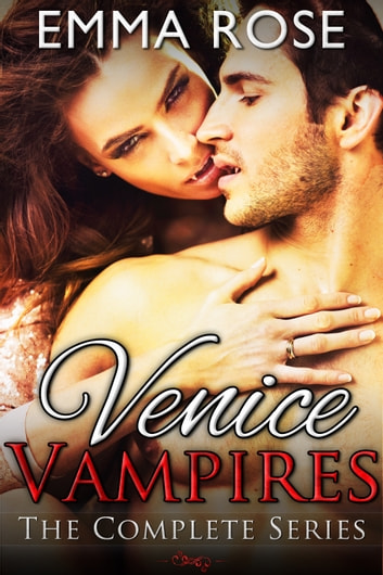 Venice Vampires - The Complete Series ebook by Emma Rose