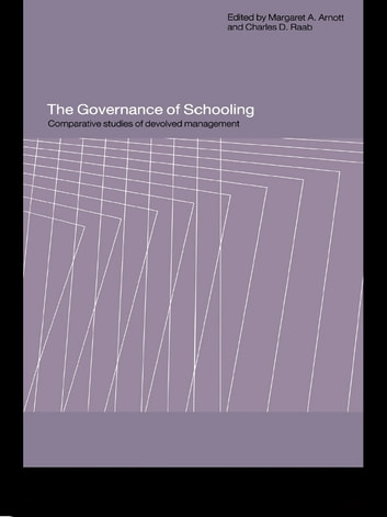 The Governance of Schooling - Comparative Studies of Devolved Management eBook by