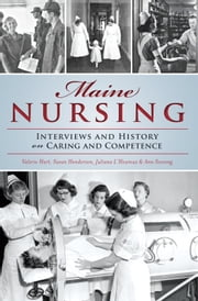 Maine Nursing - Interviews and History on Caring and Competence ebook by Valerie Hart,Susan Henderson,Juliana L'Heureux,Ann Sossong
