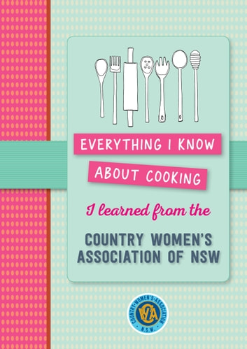 Everything I know about cooking I learned from CWA eBook by Murdoch Books