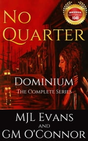 No Quarter: Dominium - The Complete Series (An Historical Adventurous Romance) ebook by MJL Evans, GM O'Connor