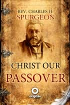Christ Our Passover ebook by Charles Spurgeon