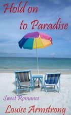 Hold on to Paradise ebook by Louise Armstrong