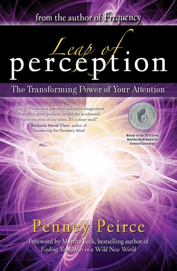 Leap of Perception - The Transforming Power of Your Attention ebook by Penney Peirce