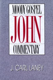 John- Moody Gospel Commentary ebook by J. Carl L. Laney
