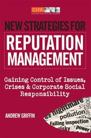 New Strategies for Reputation Management - Gaining Control of Issues, Crises & Corporate Social Responsibility ebook by Andrew Griffin