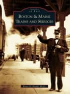 Boston & Maine Trains and Services ebook by Bruce D. Heald Ph.D.