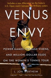 Venus Envy - Power Games, Teenage Vixens, and Million-Dollar Egos on the Women's Tennis Tour ebook by L. Jon Wertheim