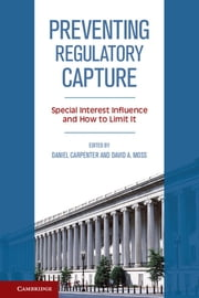 Preventing Regulatory Capture - Special Interest Influence and How to Limit it ebook by Daniel Carpenter,David A. Moss