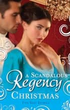 A Scandalous Regency Christmas: To Undo A Lady / An Invitation to Pleasure / His Wicked Christmas Wager / A Lady's Lesson in Seduction / The Pirate's Reckless Touch (Mills & Boon M&B) ebook by Christine Merrill, Marguerite Kaye, Annie Burrows,...
