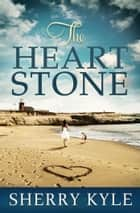 The Heart Stone ebook by Sherry Kyle