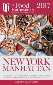 Manhattan - 2017 - The Food Enthusiast's Complete Restaurant Guide ebook by Andrew Delaplaine