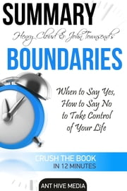 Henry Cloud & John Townsend's Boundaries When to Say Yes, How to Say No to Take Control of Your Life Summary ebook by Ant Hive Media