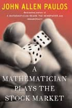 A Mathematician Plays The Stock Market ebook by John Allen Paulos