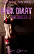 The Kink Diary - Volume 1 - Books 1 - 3 of 'The Kink Diary' ebook by Ella Louise