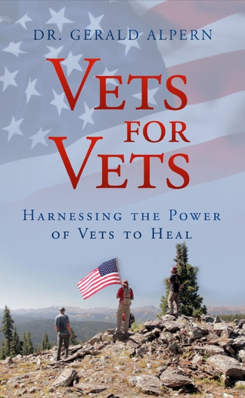 Vets for Vets - Harnessing the Power of Vets to Heal ebook by Dr. Gerald Alpern