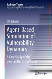 Agent-Based Simulation of Vulnerability Dynamics - A Case Study of the German North Sea Coast ebook by Cilli Sobiech