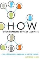 How Organizations Develop Activists ebook by Hahrie Han