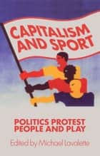 Capitalism And Sport - Politics, Protest, People and Play ebook by Michael Lavalette