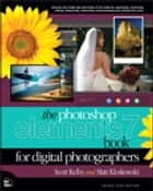 The Photoshop Elements 7 Book for Digital Photographers ebook by