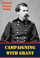 Campaigning With Grant [Illustrated Edition] ebook by General Horace Porter