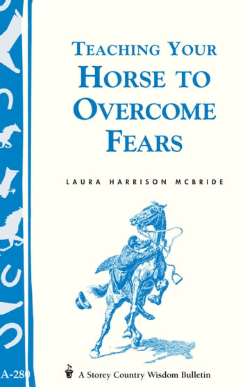 Teaching Your Horse to Overcome Fears - (Storey's Country Wisdom Bulletin A-280) ebook by Laura Harrison McBride