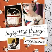 Style Me Vintage: Accessories - A guide to collectable hats, gloves, bags, shoes, costume jewellery & more ebook by Naomi Thompson,Liz Tregenza