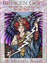Broken Gods (House of the Rose, Book 3) ebook by August, Michaela,