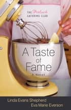 Taste of Fame, A (The Potluck Catering Club Book #2) - A Novel ebook by Linda Evans Shepherd, Eva Marie Everson
