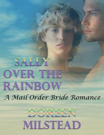 Sally Over the Rainbow: A Mail Order Bride Romance ebook by Doreen Milstead