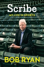 Scribe - My Life in Sports ebook by Bob Ryan