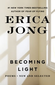 Becoming Light - Poems New and Selected ebook by Erica Jong
