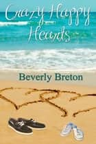 Crazy Happy Hearts ebook by Beverly Breton