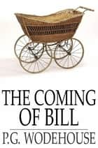 The Coming of Bill ebook by P. G. Wodehouse