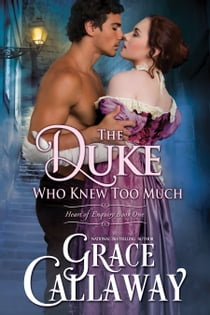 The Duke Who Knew Too Much (Heart of Enquiry #1) ebooks by Grace Callaway