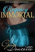 Regency Immortal eBook by Gene Doucette