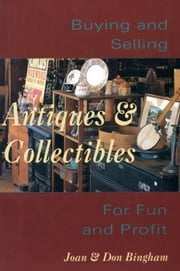 Buying & Selling Antiques & Collectibles - For Fun & Profit ebook by Joan Bingham,Don Bingham