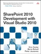 SharePoint 2010 Development with Visual Studio 2010 ebook by Eric Carter,Boris Scholl,Peter Jausovec