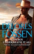 Cowboy Underneath It All eBook by Delores Fossen